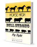 Horse High, Bull Strong, Pig Tight