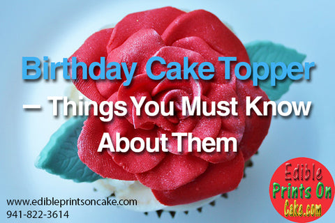 Birthday Cake Topper – Things You Must Know About Them