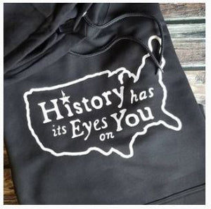 History has its Eyes on You Hooded sweatshirt