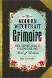 The Modern Witchcraft Grimoire: Your Complete Guide to Creating Your Own Book of Shadows