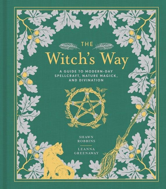 Witch's Way: A Guide to Modern-Day Spellcraft, Nature Magick, and Divination