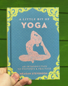 A Little Bit of Yoga: An Introduction to Postures & Practice