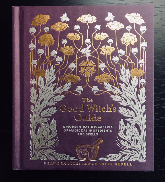 Good Witch's Guide: A Modern-Day Wiccapedia of Magickal Ingredients and Spells
