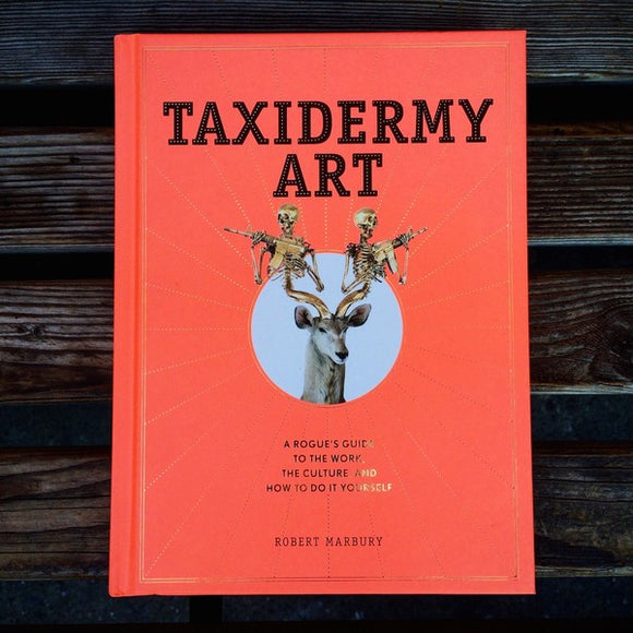 Taxidermy Art: A Rogue's Guide to the Work, the Culture, and How to Do It Yourself