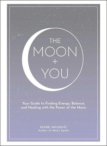 Moon + You: Your Guide to Finding Energy, Balance, and Healing with the Power of the Moon
