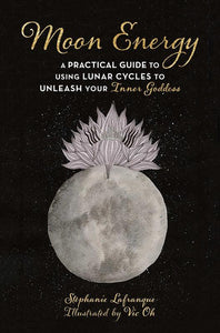 Moon Energy: A Practical Guide to Using Lunar Cycles to Unleash Your Inner Goddess