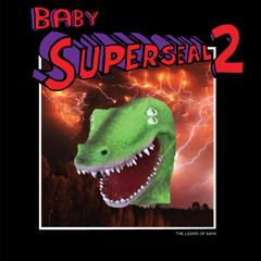 "Baby Super Seal 2 (Lizard of AAHS) 7"" Vinyl"