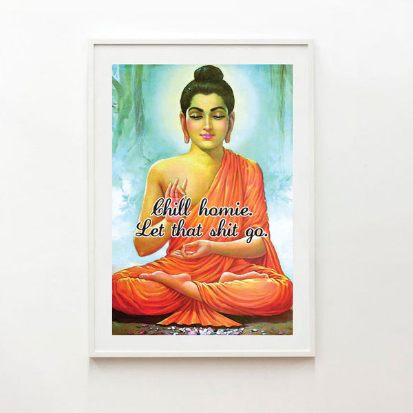 Chill homie, Let that shit go, Buddha print - Six Things - 1