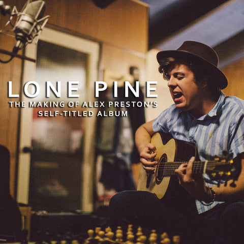 Lone Pine Documentary: The Making of Alex Preston's Self-Title Album