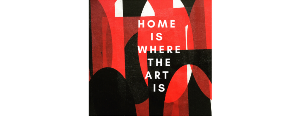 Home is where the art is, inspiration from the everyday things that surround us.