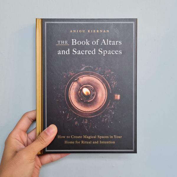The Book of Altars and Sacred Spaces : How to Create Magical Spaces in Your Home for Ritual and Intention