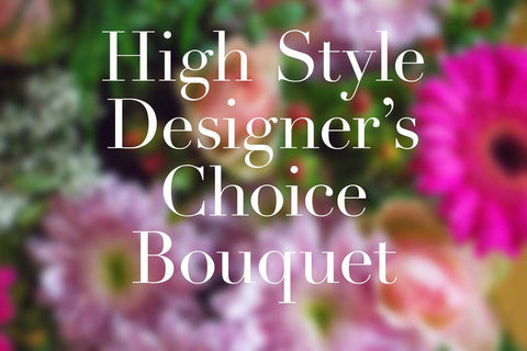 High Style Designer's Choice Bouquet