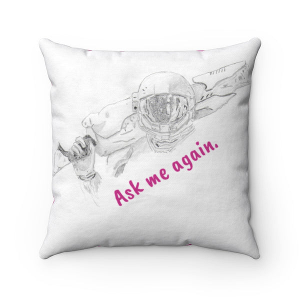 """Ask me again"" Square Pillow"