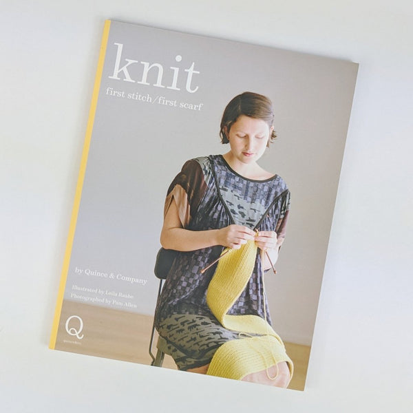 Book - Knit: First Stitch/First Scarf, by Quince and Company, ready to ship