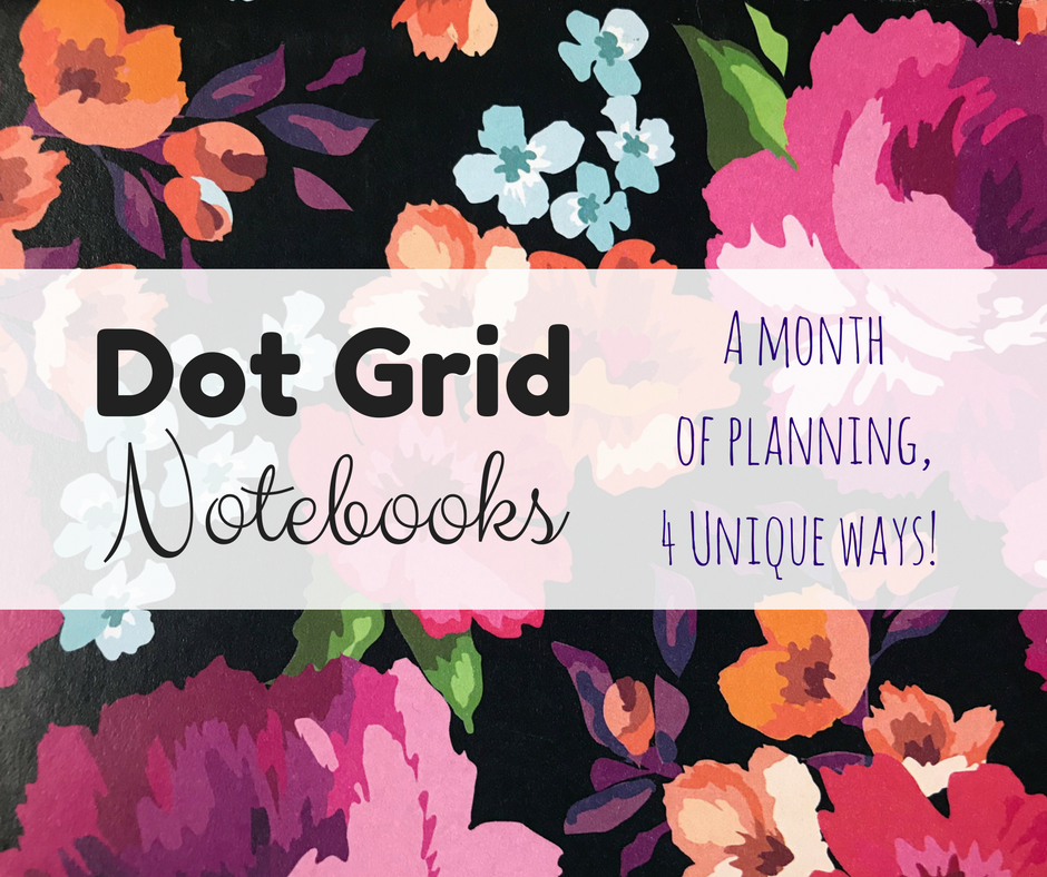 Dot Grid Notebooks; A Month of Planning, 4 Unique Ways!