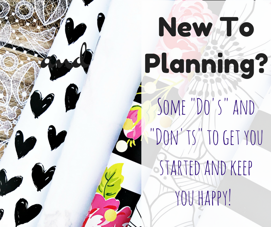 "New To Planning? Some ""Do's"" and ""Don'ts"" to Get You Started and Keep You Happy!"