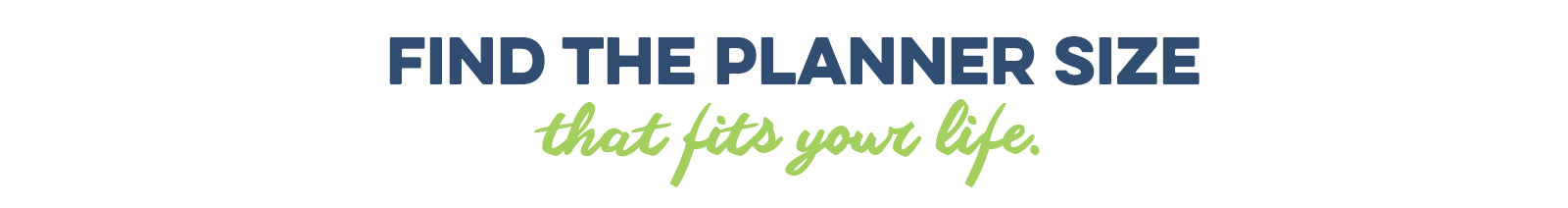 Find the planner size that fits your life.