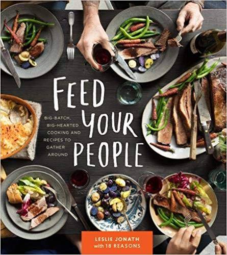 Feed Your People: Big-Batch, Big-Hearted Cooking and Recipes to Gather Around