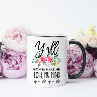 Y'all Gonna Make Me Lose My Mind 11 oz Mug