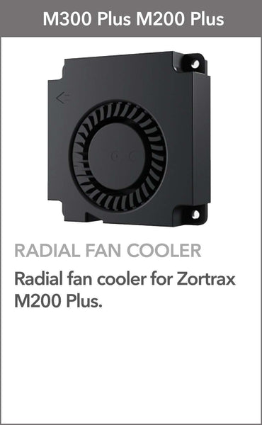 RADIAL FAN COOLER - ZORTRAX M200 PLUS/M300 PLUS - Ultimate 3D Printing Store