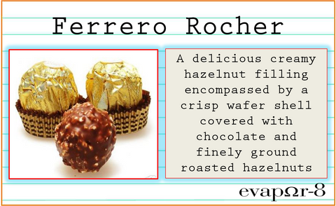 "- eVAPOR-8 PROJECT -  ""FERRERO ROCHER""  FIFTIES (50ML) N' HUNDIES (100ML)"