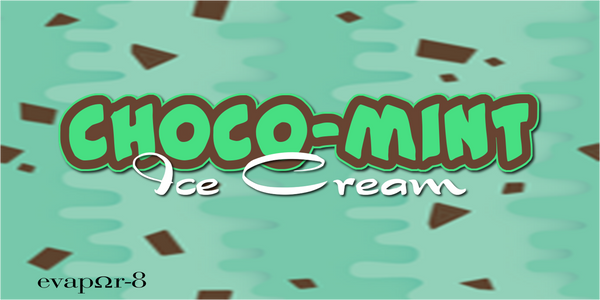 "100ML - eVAPOR-8 PROJECT -  ""CHOCO-MINT ICE CREAM"""