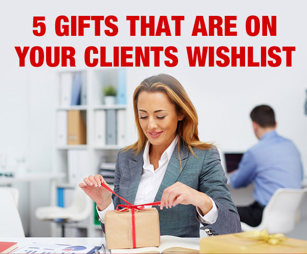 5 Gifts that are on your client's wish list