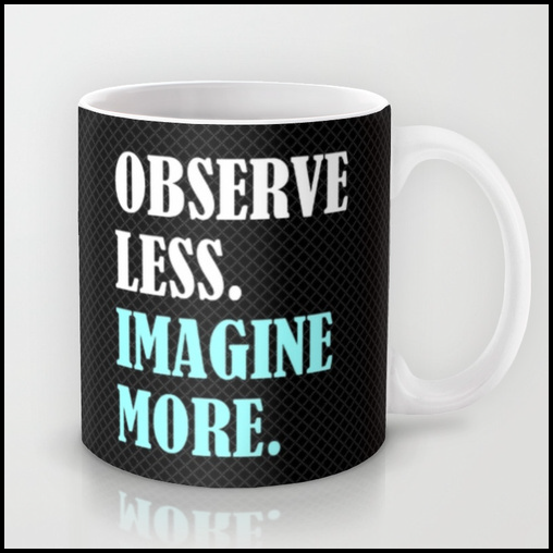 """Observe Less - Imagine More"" Mug"