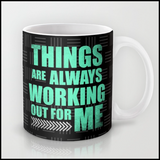 """Things Are Always Working Out For Me"" Mug"