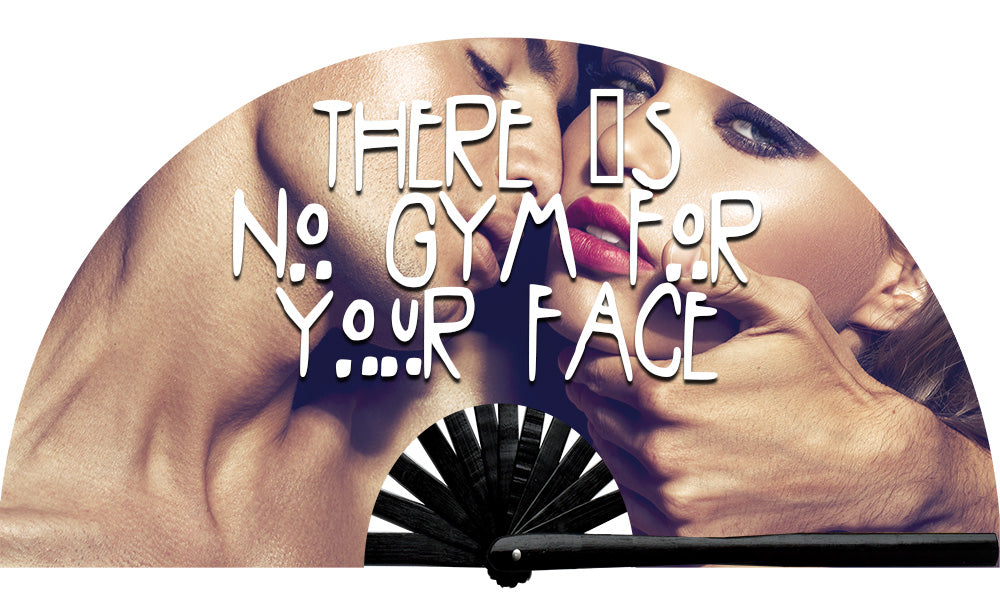 No Gym For Your Face Fan