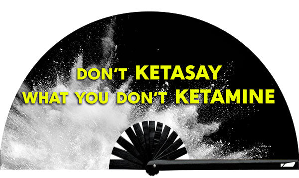 This custom fan was designed by Wear It customer Jason Martinez!  Don't Ketasay What You Don't Ketamean Fan, from Yuppie Boy, by Wear It!  Blacklight / UV responsive!  your party accessories for your next rave, music festival, circuit party, or night out at the club at Wear It Apparel! The only place for custom hand fans, plastic fans, bamboo fans, and metal hand fans, the only place for neon & blacklight #NowWearIt
