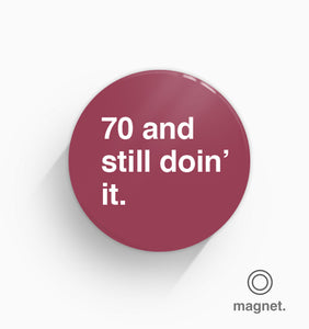 """70 and Still Doin' It"" Fridge Magnet"