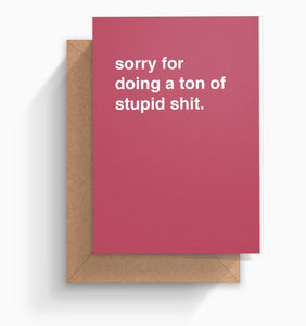 """Sorry For Doing a Ton of Stupid Shit"" Apology Card"