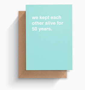 """We Kept Each Other Alive For 50 Years"" Anniversary Card"