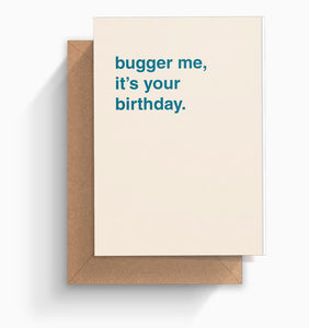 """Bugger Me, It's Your Birthday"" Birthday Card"