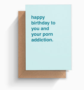 """Happy Birthday To You and Your Porn Addiction"" Birthday Card"