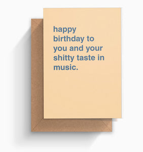 """Happy Birthday To You and Your Shitty Taste In Music"" Birthday Card"
