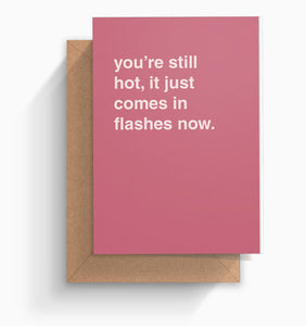"""You're Still Hot, It Just Comes In Flashes Now"" Birthday Card"