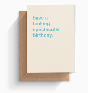 """Have a Fucking Spectacular Birthday"" Birthday Card"