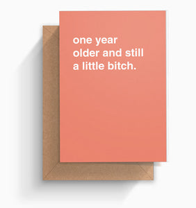 """One Year Older and Still A Little Bitch"" Birthday Card"