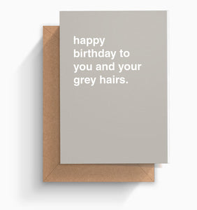 """Happy Birthday To You and Your Grey Hairs"" Birthday Card"