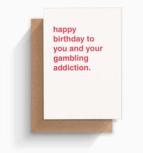 """Happy Birthday To You and Your Gambling Addiction"" Birthday Card"