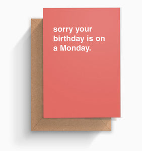 """Sorry Your Birthday Is On a Monday"" Birthday Card"