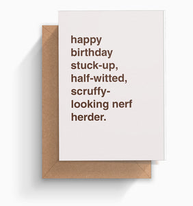 """Happy Birthday Stuck-Up, Half-Witted, Scruffy-Looking Nerf Herder"" Birthday Card"