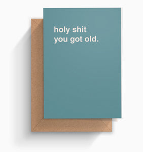 """Holy Shit You Got Old"" Birthday Card"