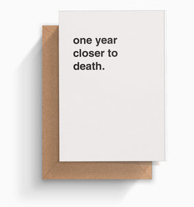"""One Year Closer To Death"" Birthday Card"