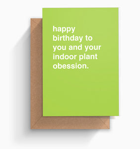"""Happy Birthday To You and Your Indoor Plant Obsession "" Birthday Card"