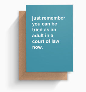 """You Can Be Tried as an Adult In a Court of Law"" Birthday Card"