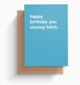 """Happy Birthday You Clumsy Bitch"" Birthday Card"