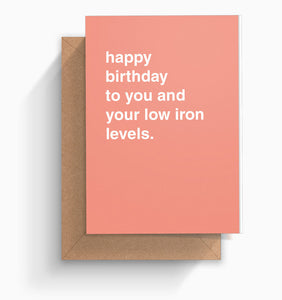 """Happy Birthday To You and Your Low Iron Levels"" Birthday Card"